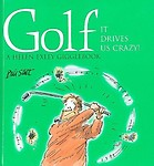Golf: It Drives Us Crazy!