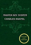 The Master Key System (Unabridged Ed. Includes All 28 Parts) by Charles Haanel - Charles Haanel