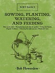 Sowing, Planting, Watering, and Feeding: Bob's Basics Hardcover