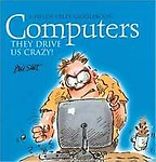 Computers                 by  Bill Stott They Drive Us Crazy!