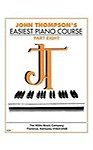John Thompson's Easiest Piano Course - Part 8 - Book Only: Part 8 - Book Only - John Thompson,John Thompson