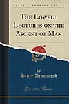The Lowell Lectures on the Ascent of Man (Classic Reprint) by Henry Drummond