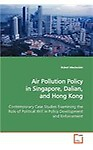 Air Pollution Policy in Singapore, Dalian, and Hong Kong Contemporary Case Studies Examining the Role of Political Will in Policy Development and Enfo (Paperback) Air Pollution Policy in Singapore, Dalian, and Hong Kong Contemporary Case Studies Examining the Role of Political Will in Policy Development and Enfo - Robert Macauslan