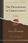 The Programme of Christianity: An Address (Classic Reprint) by Henry Drummond