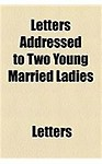 Letters Addressed to Two Young Married Ladies (Paperback)