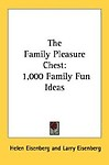 The Family Pleasure Chest                 by  Helen Eisenberg 1,000 Family Fun Ideas