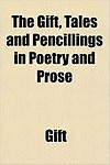 The Gift, Tales and Pencillings in Poetry and Prose