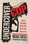 Undercover Cop: How I Brought Down the Real-Life Sopranos by Michael Russell,Patrick W. Picciarelli