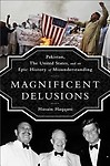Magnificent Delusions: Pakistan, the United States, and an Epic History of Misunderstanding Hardcover