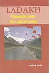 Ladakh Chronicles from the Land of Lames