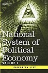 National System of Political Economy - Volume 1                 by  Friedrich List The History