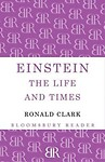 Einstein: The Life and Times. by Ronald Clark by Ronald William Clark