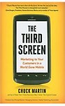 The Third Screen: Marketing to Your Customers in a World Gone Mobile: How to Keep Up - and Soar Ahead - in the World of M-Commerce