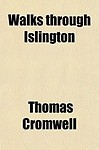 Walks Through Islington; Comprising an Historical and Descriptive Account of That Extensive and Important District, Both in Its Ancient and Present St (Paperback)