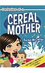 Confessions of a Cereal Mother: True Stories to Let Every Mother Know She's Not Alone in the Craziness by Rachel McClellan