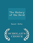 The History of the Devil - Scholar's Choice Edition by Daniel Defoe
