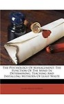 The Psychology of Management: The Function of the Mind in Determining, Teaching and Installing Methods of Least Waste (Paperback)