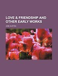 Love & Friendship and Other Early Works