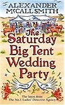 The Saturday Big Tent Wedding Party. by Alexander McCall Smith