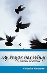 My Prayer Has Wings: Emotion Devotional by Varonika Hardman