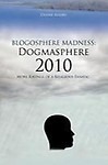 Blogosphere Madness: Dogmasphere 2010: More Ravings of a Religious Fanatic