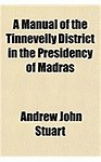 A Manual of the Tinnevelly District in the Presidency of Madras