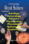 Understanding Occult Sciences — Focussing on Astrology, Numerology, Palmistry, Physiognomy, Phrenology, Moleosophy and Graphology (Hardcover)