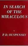 In Search of the Miraculous: (Fragments of an Unknown Teaching) - P. D. Ouspensky