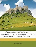 Complete Shorthand Manual for Self-Instruction and for Use in Colleges.                 by  Alfred Day