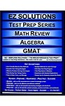 EZ Solutions - Test Prep Series - Math Review - Algebra - GMAT (Edition: New. Version: Revised. 2011) (Ez Solutions: Test Prep Series) (perfect paperback) EZ Solutions - Test Prep Series - Math Review - Algebra - GMAT (Edition: New. Version: Revised. 2011) (Ez Solutions: Test Prep Series) - Punit Raja Suryachandra,Ez Solutions