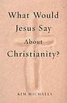 What Would Jesus Say about Christianity? Paperback