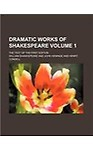 Dramatic Works of Shakespeare (Volume 1); The Text of the First Edition                 by William Shakespeare