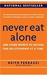 Never Eat Alone: And Other Secrets to Success, One Relationship at a Time - Keith Ferrazzi,Tahl Raz