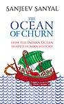 Ocean Of Churn : How The Indian Ocean Shaped Human History by Sanjeev Sanyal