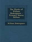 The Works of William Shakespeare - Primary Source Edition by William Shakespeare