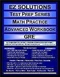 EZ Solutions - Test Prep Series - Math Practice - Advanced Workbook - GRE (Edition: New. Version: Revised. 2010) (Ez Solutions: Test Prep Series)