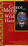 Grace and Mercy in Her Wild Hair: Selected Poems to the Mother Goddess