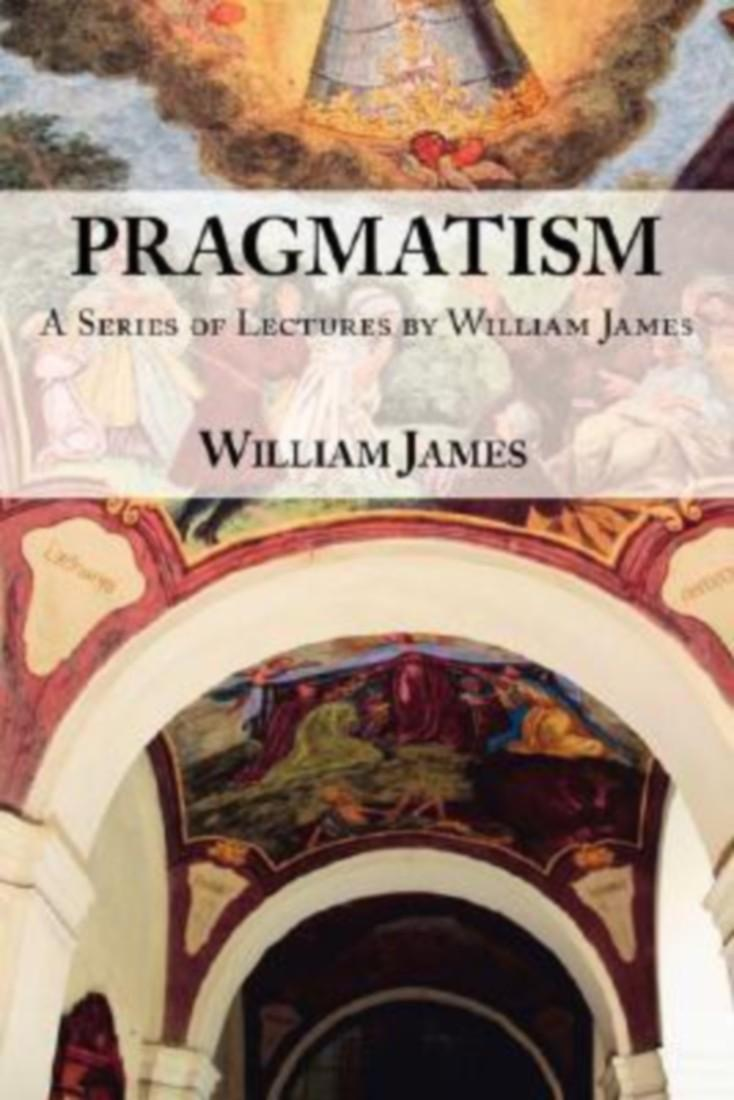 an examination of what pragmatism means by william james An unabridged, unaltered edition of both pragmatism and the sequel the meaning of truth in pragmatism, william james explains the pragmatic method and its consequences, advocating its usefulness in understanding what we take to be true belief.